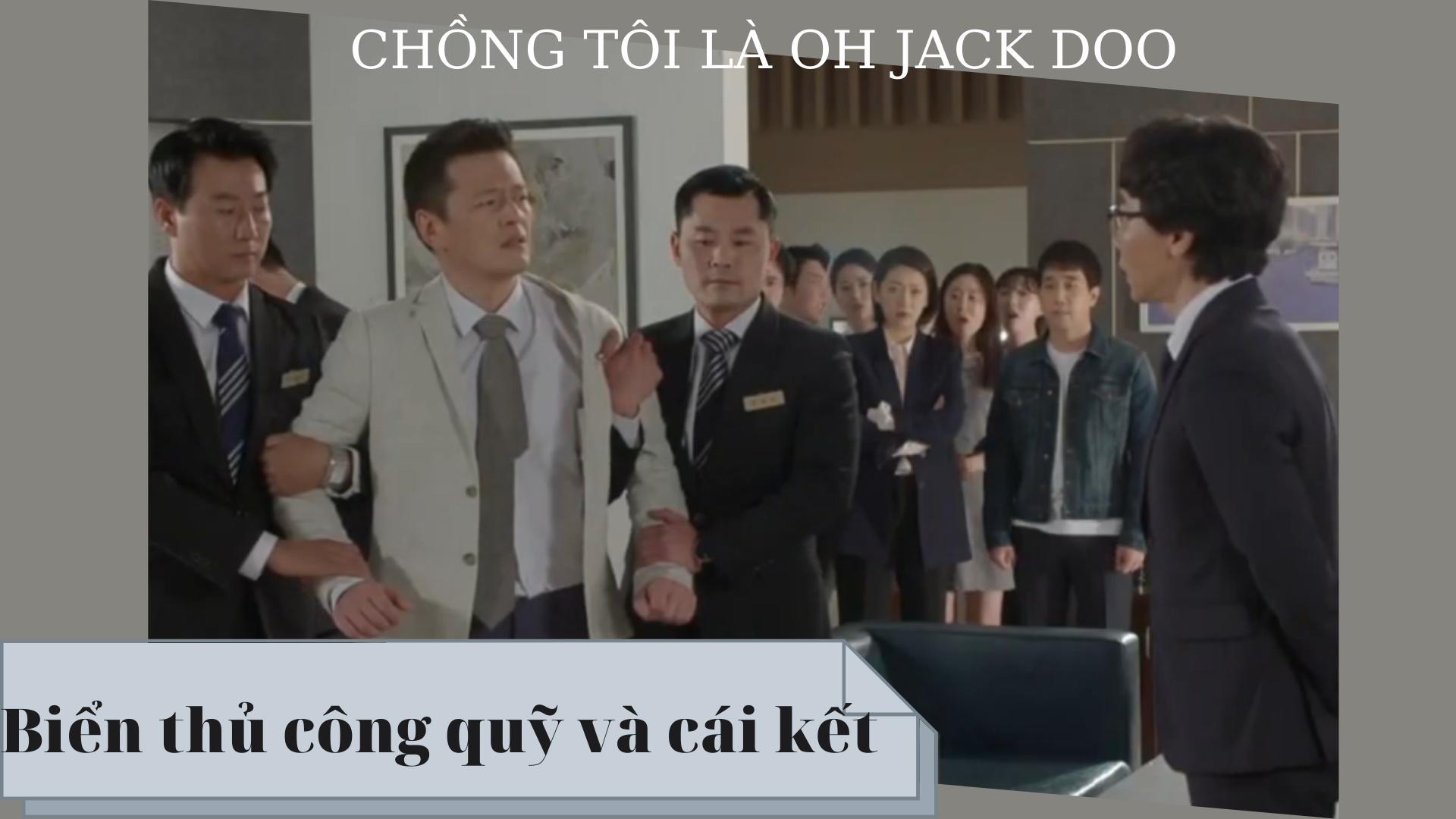 Tập 30- PhimChồng tôi là Oh Jack Doo: Biển thủ công quỹ và cái kết