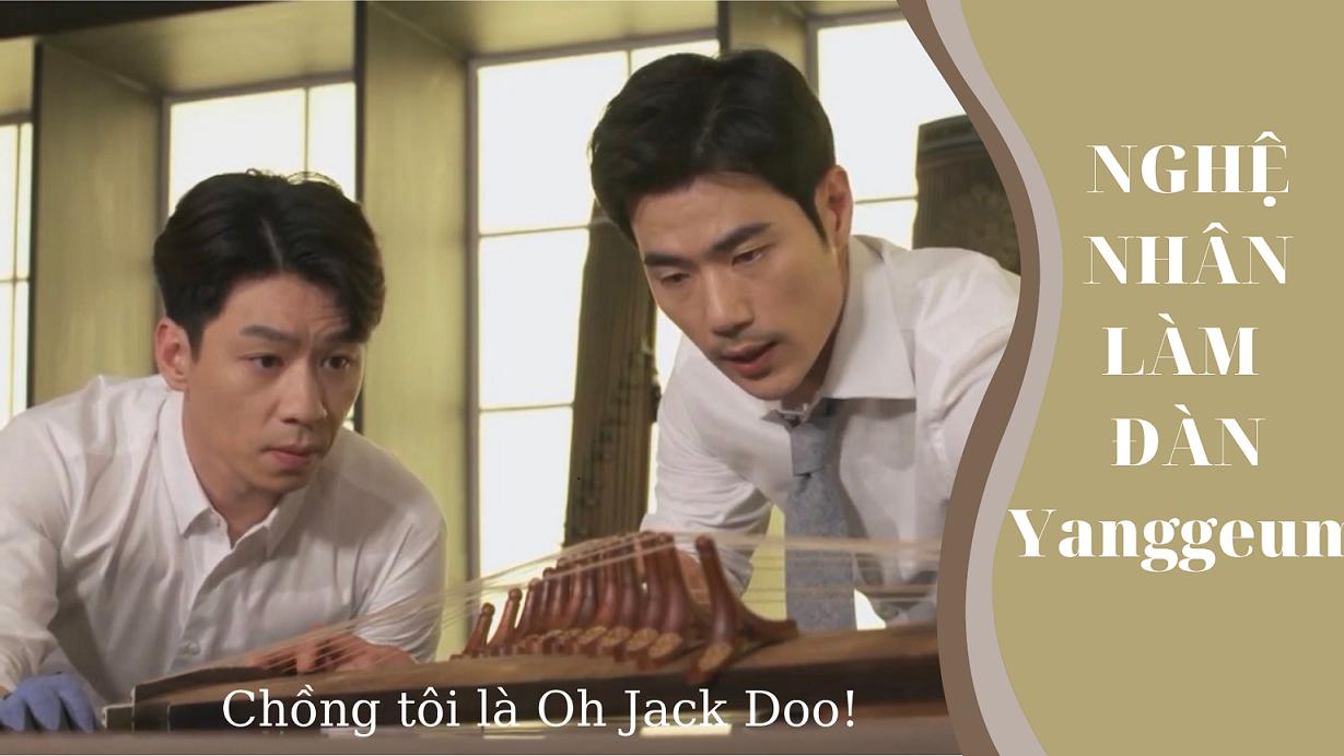 Tập 31- PhimChồng tôi là Oh Jack Doo: Nghệ nhân làm đàn Yanggeum